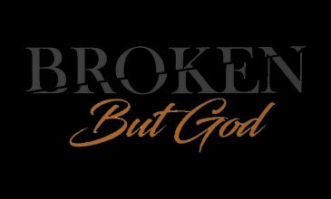 Broken But God